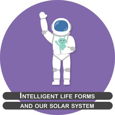 Intelligent life forms and our solar system